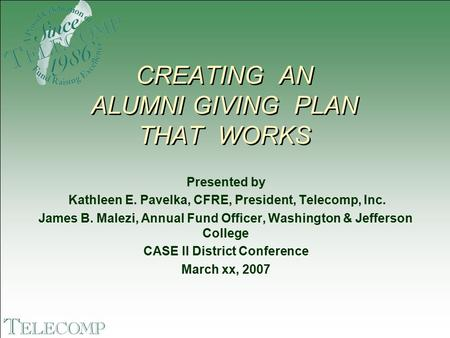 Presented by Kathleen E. Pavelka, CFRE, President, Telecomp, Inc. James B. Malezi, Annual Fund Officer, Washington & Jefferson College CASE II District.