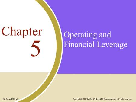 Operating and Financial Leverage 5 Chapter Copyright © 2011 by The McGraw-Hill Companies, Inc. All rights reserved. McGraw-Hill/Irwin.