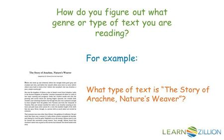 "How do you figure out what genre or type of text you are reading? For example: What type of text is ""The Story of Arachne, Nature's Weaver""?"