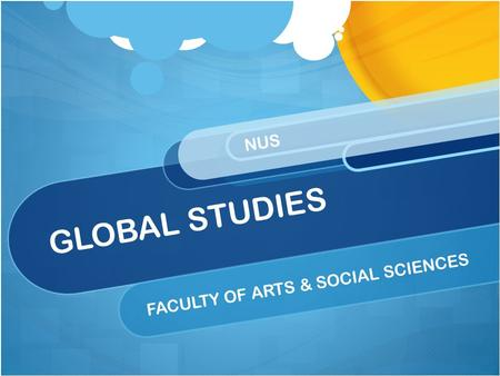 GLOBAL STUDIES FACULTY OF ARTS & SOCIAL SCIENCES NUS.