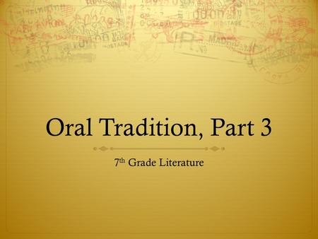 Oral Tradition, Part 3 7 th Grade Literature. Background  This week's readings consist of a Greek myth, an Arthurian legend, and a Puerto Rican folk.