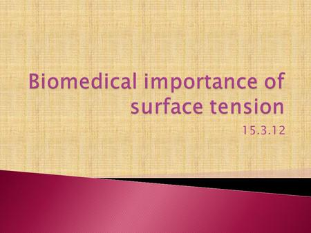 15.3.12.  The force with which surface molecules are held is called the surface tension of the liquid  It is the force acting perpendicularly.