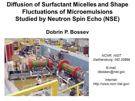 NCNR, NIST Gaithersburg, MD 20899   Internet:  Diffusion of Surfactant Micelles and Shape Fluctuations.