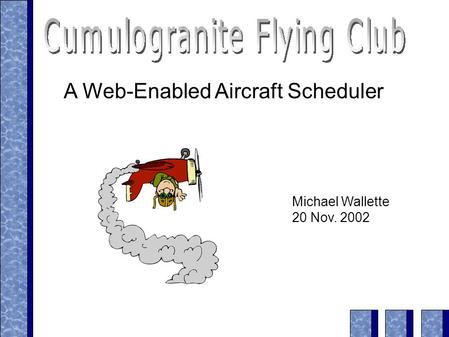 A Web-Enabled Aircraft Scheduler Michael Wallette 20 Nov. 2002.