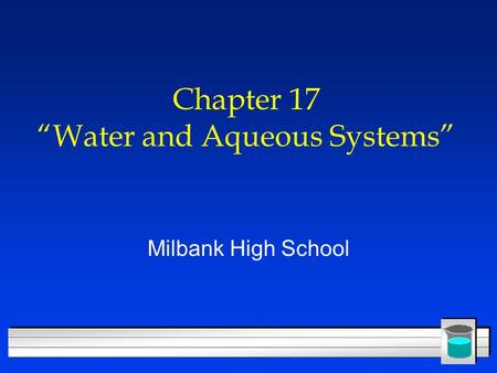 "Chapter 17 ""Water and Aqueous Systems"" Milbank High School."