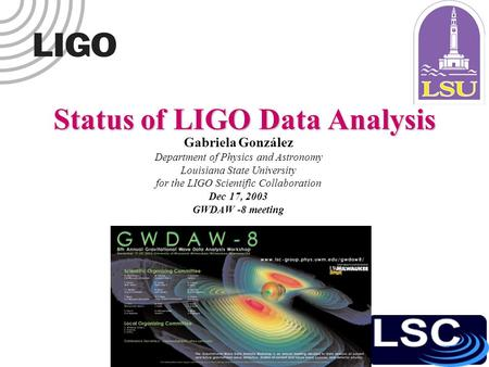 Status of LIGO Data Analysis Gabriela González Department of Physics and Astronomy Louisiana State University for the LIGO Scientific Collaboration Dec.