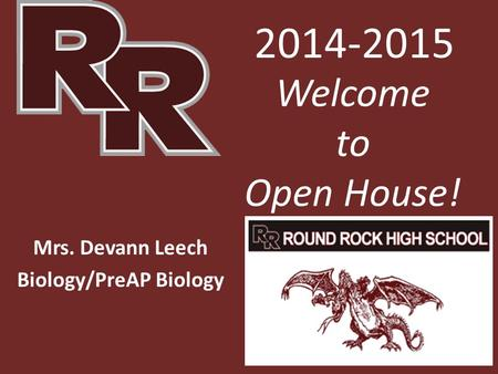 Welcome to Open House! Mrs. Devann Leech Biology/PreAP Biology 2014-2015.