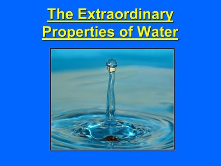 The Extraordinary Properties of Water.  The extraordinary properties of Water  A water.