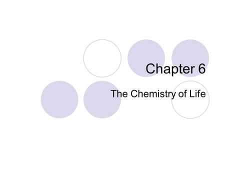 Chapter 6 The Chemistry of Life.