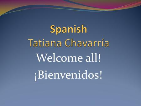 Welcome all! ¡Bienvenidos!. Agenda Introduction Class Rules Class expectations Home learning assignments Absences Student/Teacher/Parent Communication.