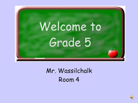 Mr. Wassilchalk Room 4 About Your Teacher 1998 BS from California University of PA Certified: Elementary Education, Mid-level math and science Worked.