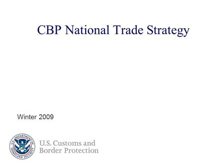 CBP National Trade Strategy Winter 2009. Presenter's Name June 17, 2003 CBP's Trade Vision  CBP's trade vision is to develop a swift, safe, and secure.