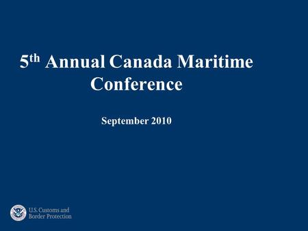 5 th Annual Canada Maritime Conference September 2010.