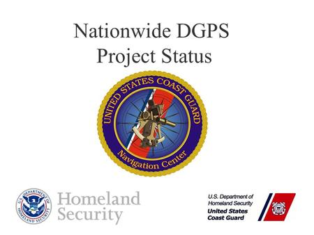 Nationwide DGPS Project Status. Presenter's Name June 17, 2003 October 16, 2015 2 NAVCEN Mission Statement The Coast Guard Navigation Center promotes.