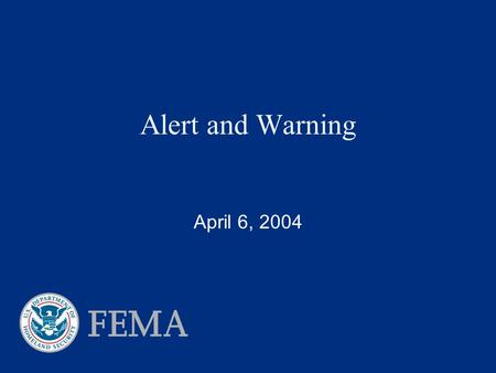 Alert and Warning April 6, 2004. Richard S. Eligan, Jr. April 6, 2004 2 Alert and Warning Overview  Missions  System Description  Testing  Issues.