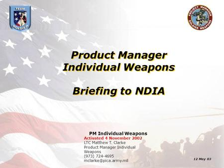 Product Manager Individual Weapons Briefing to NDIA Product Manager Individual Weapons Briefing to NDIA PM Individual Weapons Activated 4 November 2002.