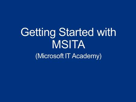 Getting Started with MSITA (Microsoft IT Academy).