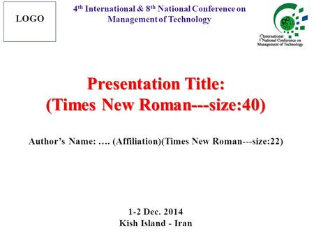 Presentation Title: (Times New Roman---size:40) Author's Name: …. (Affiliation)(Times New Roman---size:22) 1-2 Dec. 2014 Kish Island - Iran 4 th International.