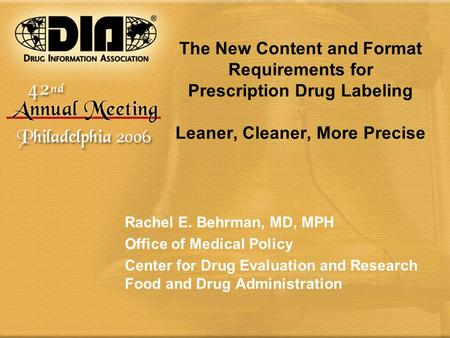 The New Content and Format Requirements for Prescription Drug Labeling Leaner, Cleaner, More Precise Rachel E. Behrman, MD, MPH Office of Medical Policy.