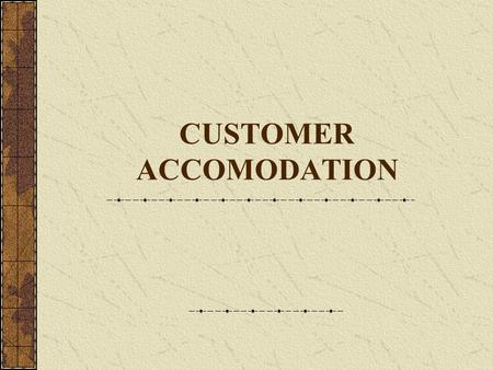CUSTOMER ACCOMODATION