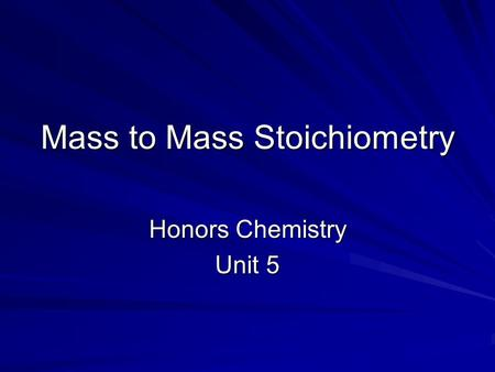 Mass to Mass Stoichiometry Honors Chemistry Unit 5.