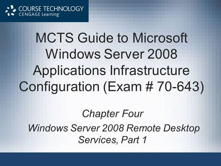 MCTS Guide to Microsoft Windows Server 2008 Applications Infrastructure Configuration (Exam # 70-643) Chapter Four Windows Server 2008 Remote Desktop Services,