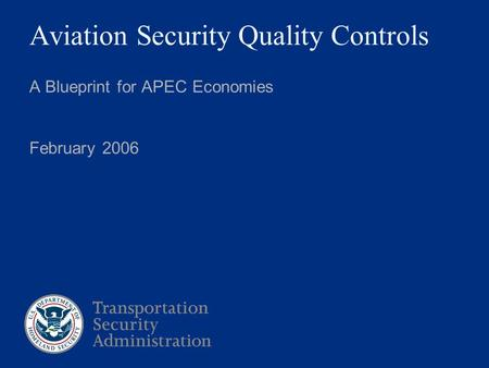 Aviation Security Quality Controls A Blueprint for APEC Economies February 2006.