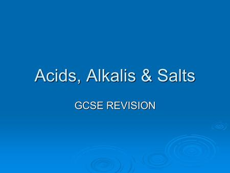 Acids, Alkalis & Salts GCSE REVISION. 1. Name three indictors  Methyl Orange  Phenolphthalein  Universal Indictor  Litmus (any three)