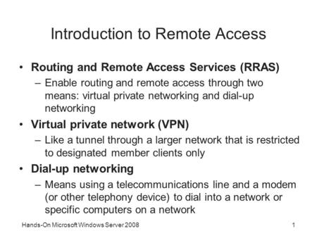 Hands-On Microsoft Windows Server 20081 Introduction to Remote Access Routing and Remote Access Services (RRAS) –Enable routing and remote access through.