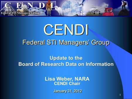 1 Update to the Board of Research Data on Information CENDI Federal STI Managers' Group CENDI Federal STI Managers' Group January 31, 2012 Lisa Weber,