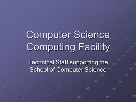 Computer Science Computing Facility Technical Staff supporting the School of Computer Science.