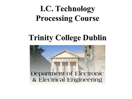 I.C. Technology Processing Course Trinity College Dublin.