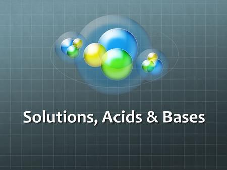 Solutions, Acids & Bases. Solutions Uniform mixture that contains a solvent and at least one solute Solvent=dissolves the other substances, concentration.