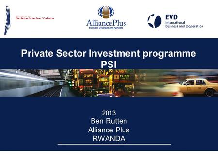 Private Sector Investment programme PSI 2013 Ben Rutten Alliance Plus RWANDA.