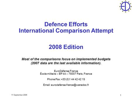 11 September 2008 1 Defence Efforts International Comparison Attempt 2008 Edition Most of the comparisons focus on implemented budgets (2007 data are the.