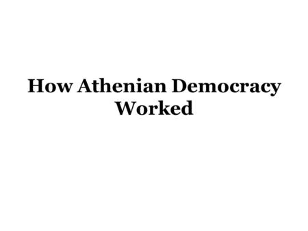 How Athenian Democracy Worked. Overview 508 BCE: World's first democratic constitution. Reforms of Kleisthenes: creation of ten tribes (phylai); all citizens.