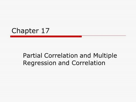 Chapter 17 Partial Correlation and Multiple Regression and Correlation.