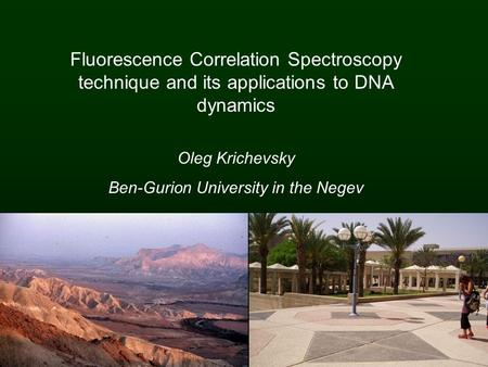 Fluorescence Correlation Spectroscopy technique and its applications to DNA dynamics Oleg Krichevsky Ben-Gurion University in the Negev.