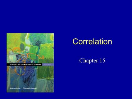 Correlation Chapter 15. Correlation Sir Francis Galton (Uncle to Darwin –Development of behavioral statistics –Father of Eugenics –Science of fingerprints.