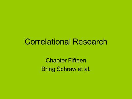 Correlational Research Chapter Fifteen Bring Schraw et al.