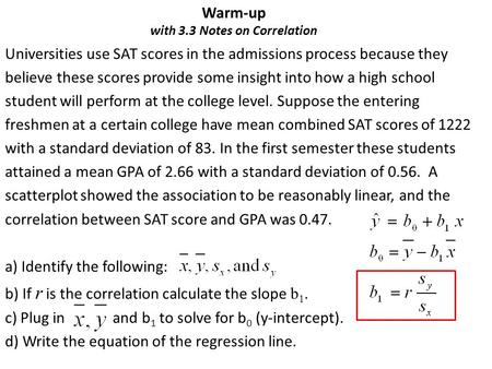 Warm-up with 3.3 Notes on Correlation Universities use SAT scores in the admissions process because they believe these scores provide some insight into.
