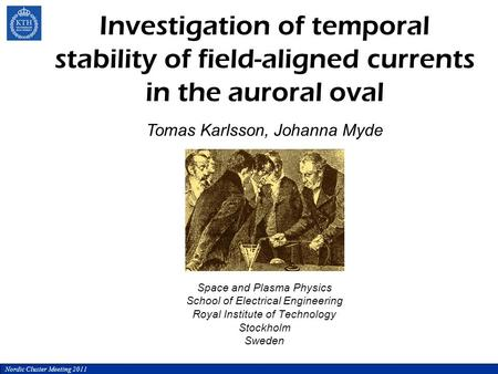 Space and Plasma Physics School of Electrical Engineering Royal Institute of Technology Stockholm Sweden Investigation of temporal stability of field-aligned.