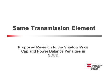 Proposed Revision to the Shadow Price Cap and Power Balance Penalties in SCED Same Transmission Element.