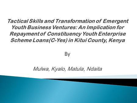 Tactical Skills and Transformation of Emergent Youth Business Ventures: An Implication for Repayment of Constituency Youth Enterprise Scheme Loans(C-Yes)