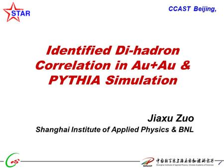 1 Identified Di-hadron Correlation in Au+Au & PYTHIA Simulation Jiaxu Zuo Shanghai Institute of Applied Physics & BNL CCAST Beijing,