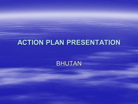 ACTION PLAN PRESENTATION BHUTAN. Breastfeeding policy: -Exclusive BF, Duration, Complementary feeding, Feeding during emergencies, Maternity and Paternity.