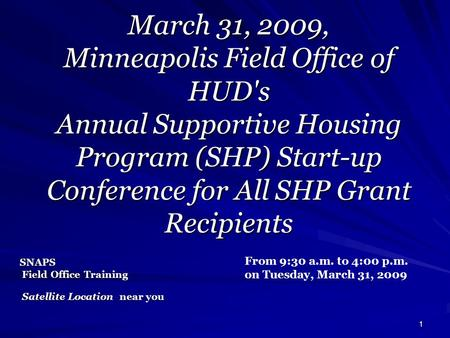 March 31, 2009, Minneapolis Field Office of HUD's Annual Supportive Housing Program (SHP) Start-up Conference for All SHP Grant Recipients 1 From 9:30.