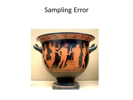 Sampling Error think of sampling as benefiting from room for movement.