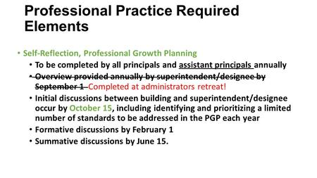 Professional Practice Required Elements Self-Reflection, Professional Growth Planning To be completed by all principals and assistant principals annually.
