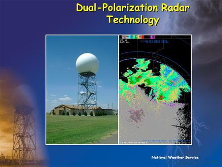 National Weather Service Dual-Polarization Radar Technology Photo courtesy of NSSL.